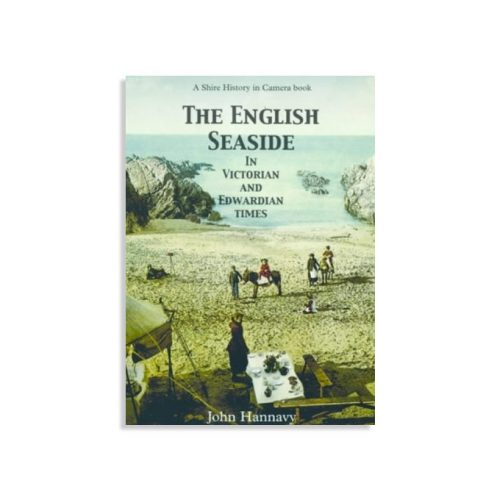 The English Seaside in Victorian and Edwardian Times by John Hannavy
