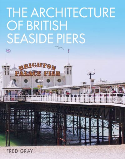 Architecture of British Seaside Piers